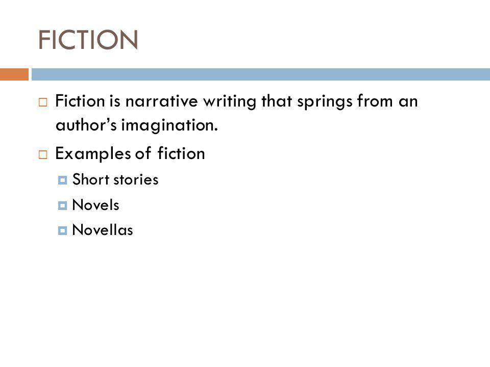 FICTION  Fiction is narrative writing that springs from an author's imagination.