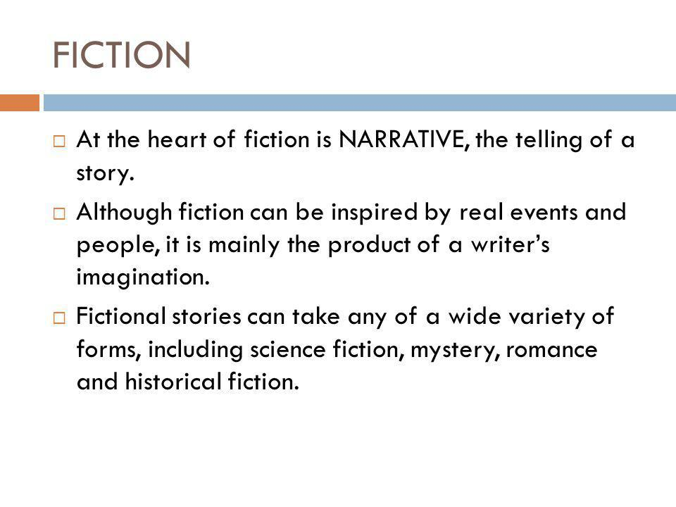 FICTION  At the heart of fiction is NARRATIVE, the telling of a story.