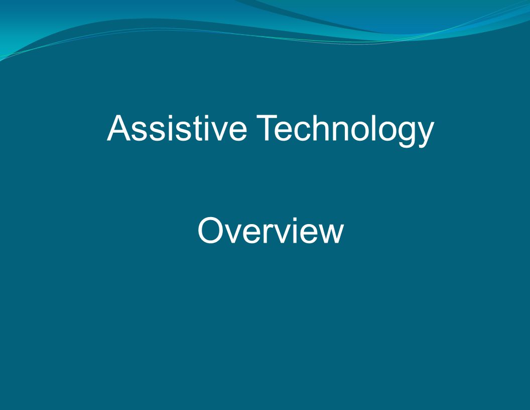 Assistive Technology Overview