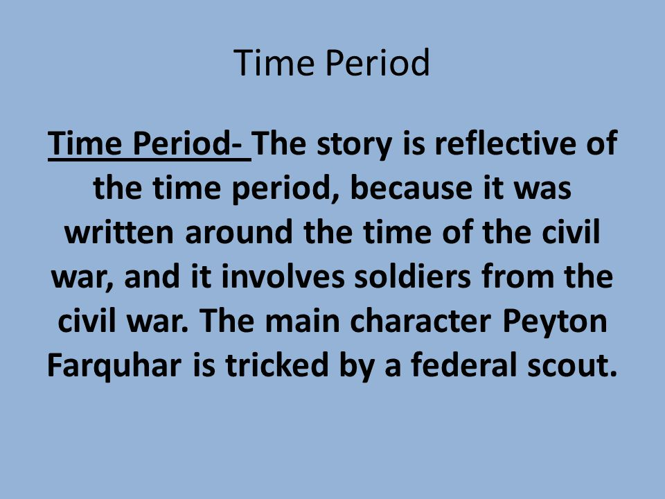 Literary Elements There is irony within this story because we find out that the soldier is actually a federal scout, but Peyton doesn't and is tricked by him, which eventually leads to his death.