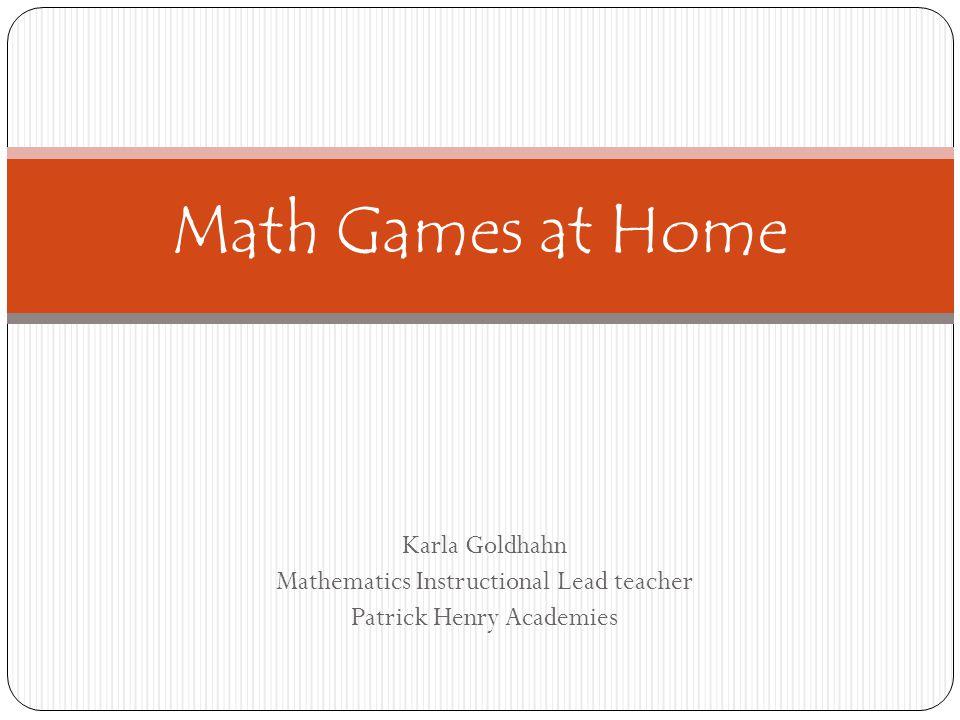 Karla Goldhahn Mathematics Instructional Lead teacher Patrick Henry Academies Math Games at Home