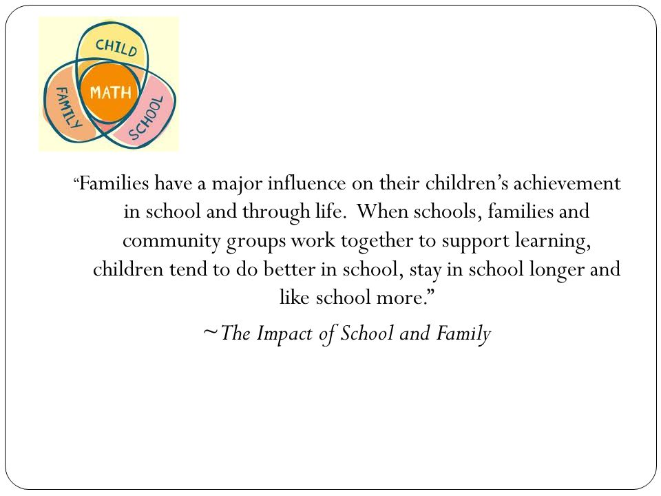 """"""" Families have a major influence on their children's achievement in school and through life. When schools, families and community groups work togethe"""