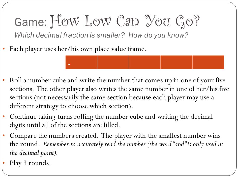 Game: How Low Can You Go.Questions parents can ask: Which decimal place is that.