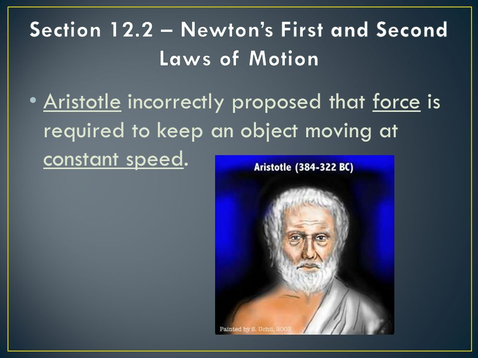 Aristotle incorrectly proposed that force is required to keep an object moving at constant speed.