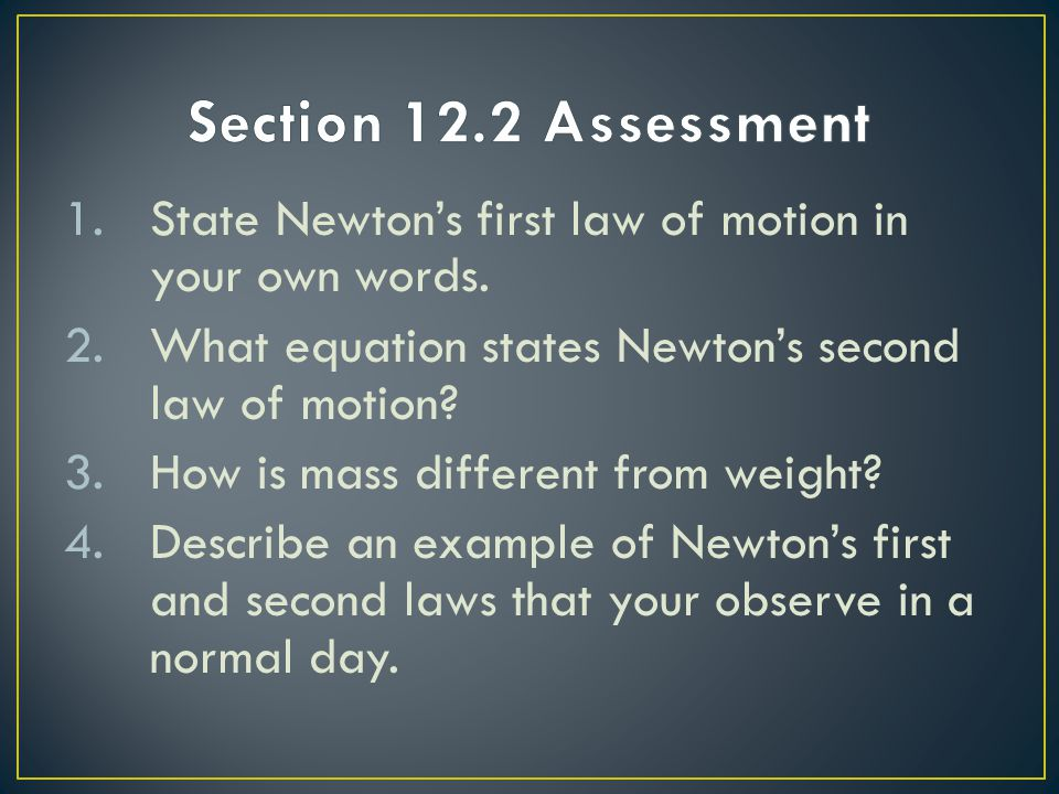 1.State Newton's first law of motion in your own words. 2.What equation states Newton's second law of motion? 3.How is mass different from weight? 4.D