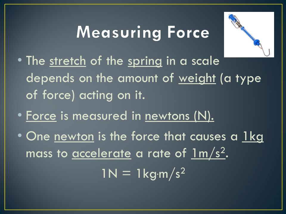 You can use an arrow to represent force.