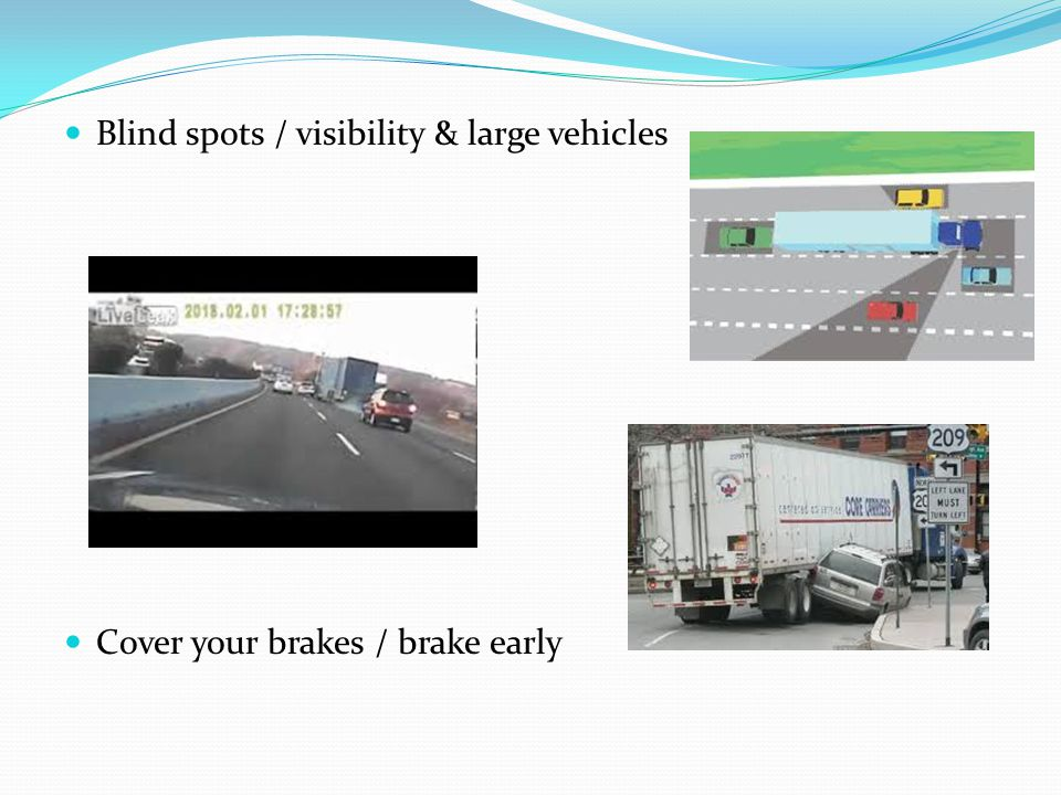 Blind spots / visibility & large vehicles Cover your brakes / brake early