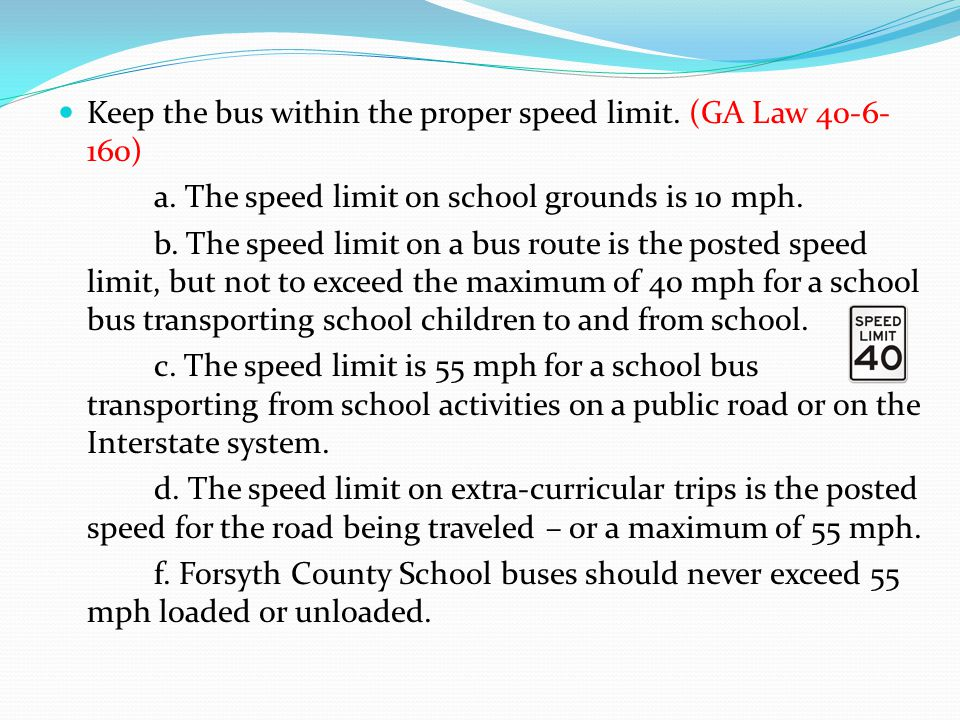 Keep the bus within the proper speed limit.(GA Law 40-6- 160) a.