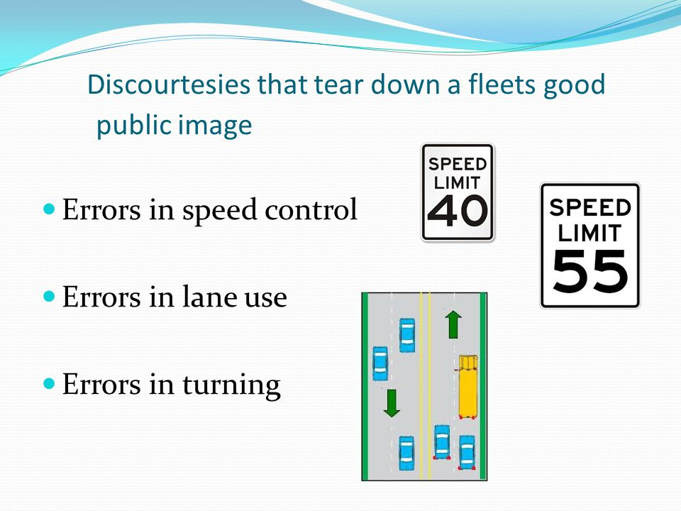 Discourtesies that tear down a fleets good public image Errors in speed control Errors in lane use Errors in turning