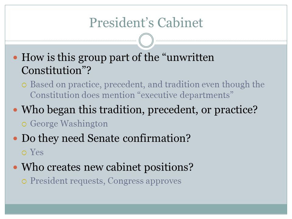 """President's Cabinet How is this group part of the """"unwritten Constitution""""?  Based on practice, precedent, and tradition even though the Constitution"""