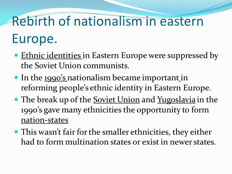 Rebirth of Nationalism in Eastern Europe Continued.