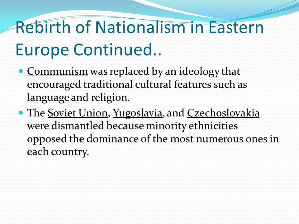 Rebirth of Nationalism in Eastern Europe Continued..