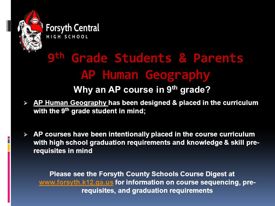 9 th Grade Students & Parents AP Human Geography Why an AP course in 9 th grade.