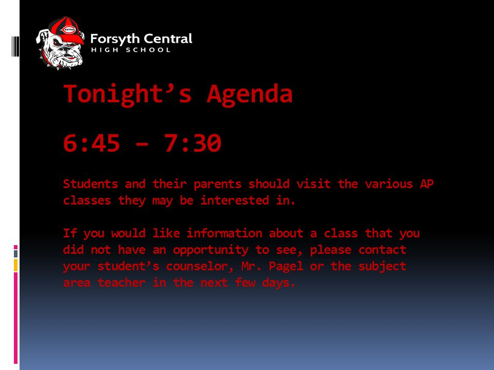 Tonight's Agenda 6:45 – 7:30 Students and their parents should visit the various AP classes they may be interested in.