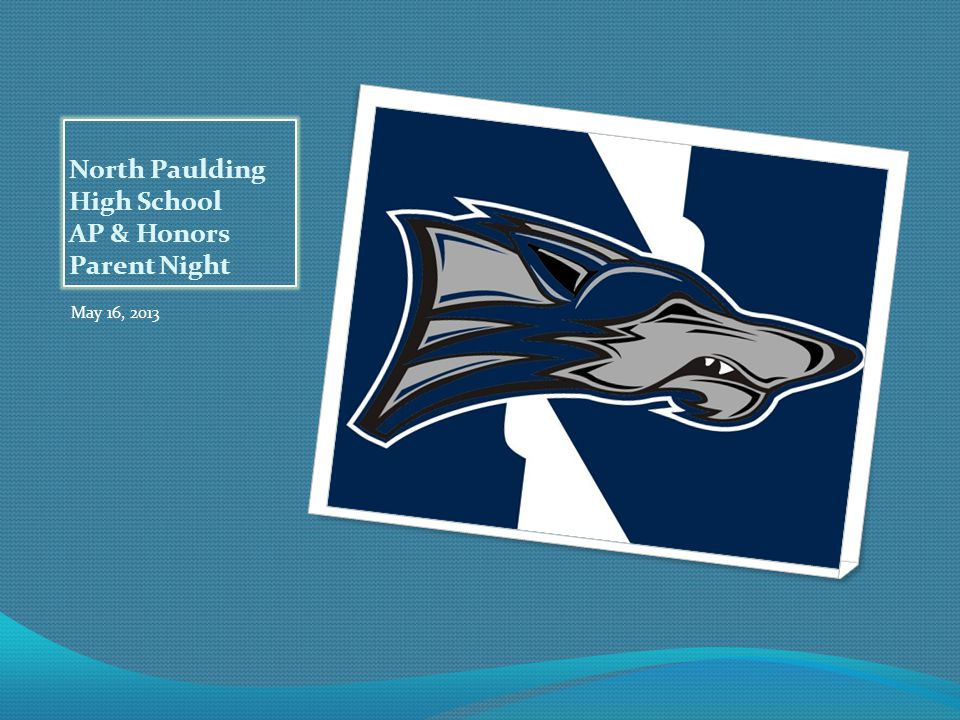 North Paulding High School AP & Honors Parent Night May 16, 2013