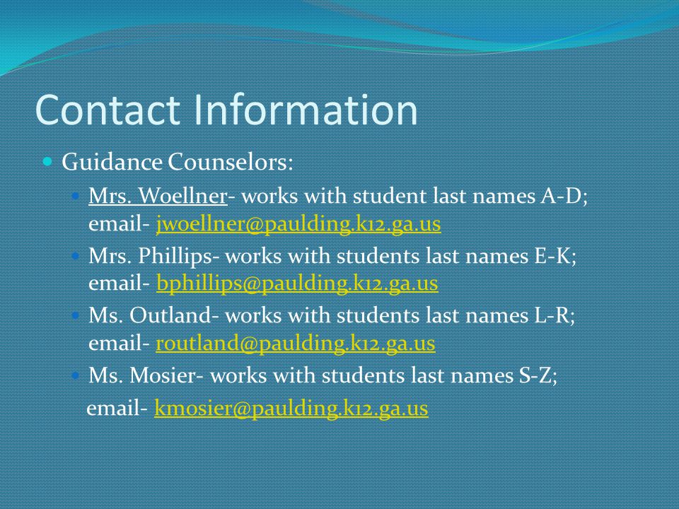 Contact Information Guidance Counselors: Mrs. Woellner- works with student last names A-D; email- jwoellner@paulding.k12.ga.usjwoellner@paulding.k12.g