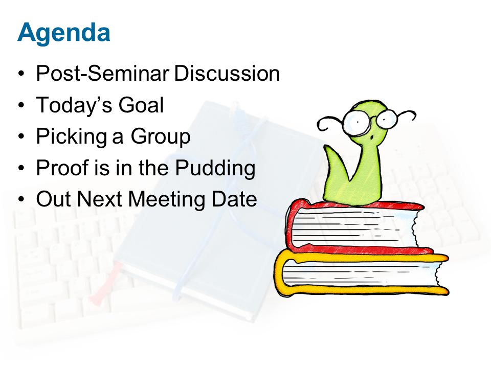 Agenda Post-Seminar Discussion Today's Goal Picking a Group Proof is in the Pudding Out Next Meeting Date