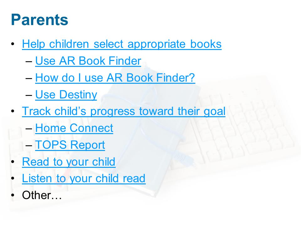 Parents Help children select appropriate books –Use AR Book FinderUse AR Book Finder –How do I use AR Book Finder How do I use AR Book Finder.