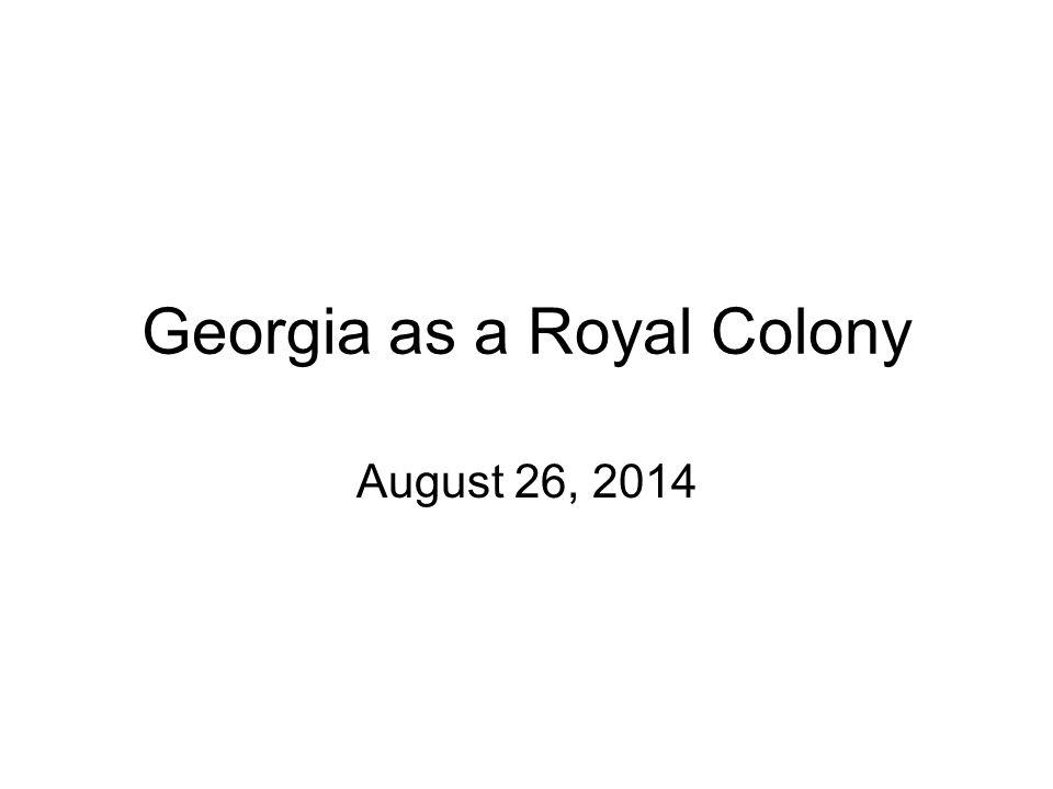 Georgia as a Royal Colony August 26, 2014