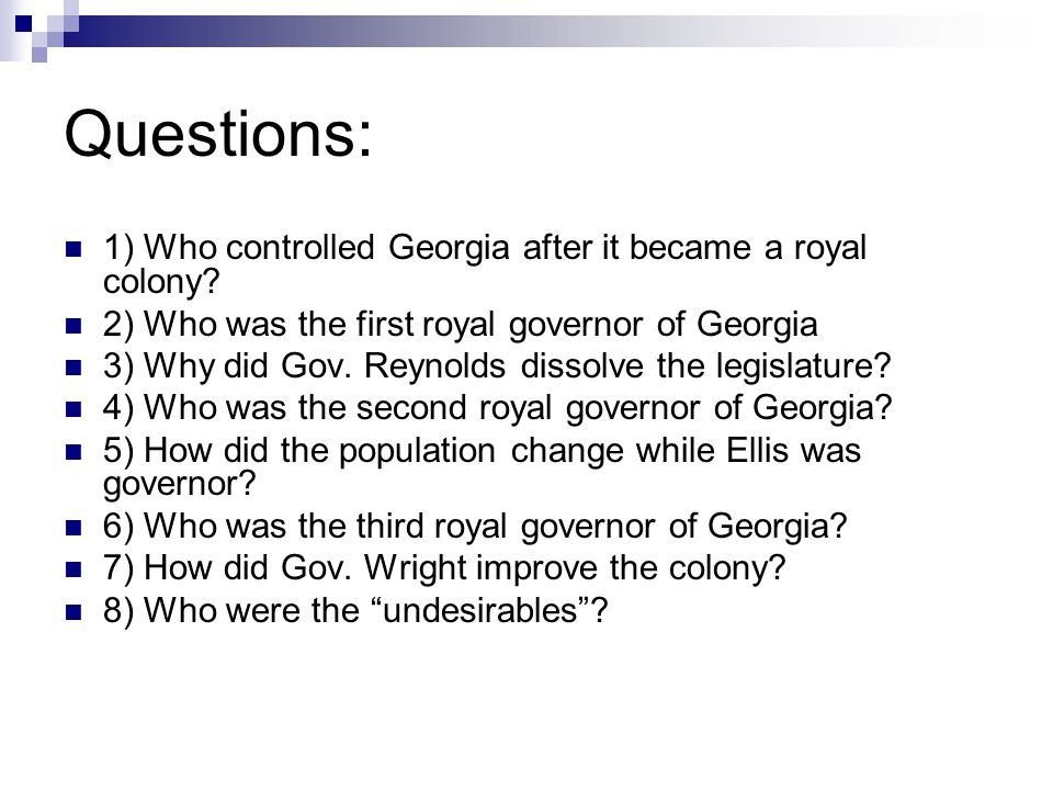Questions: 1) Who controlled Georgia after it became a royal colony.