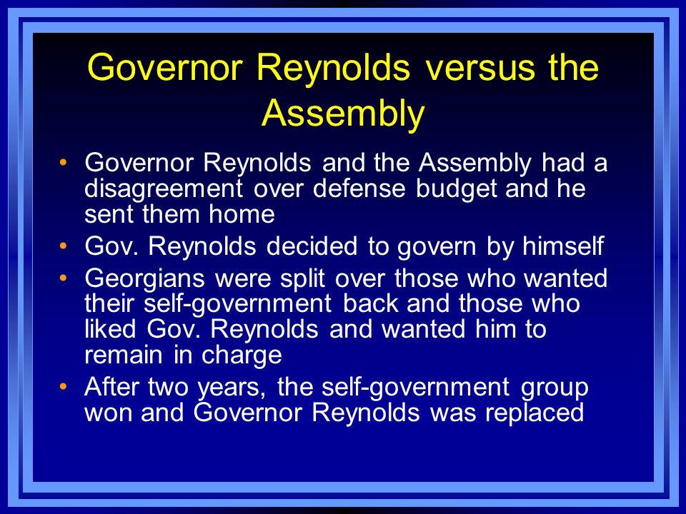 Governor Reynolds versus the Assembly Governor Reynolds and the Assembly had a disagreement over defense budget and he sent them home Gov. Reynolds de