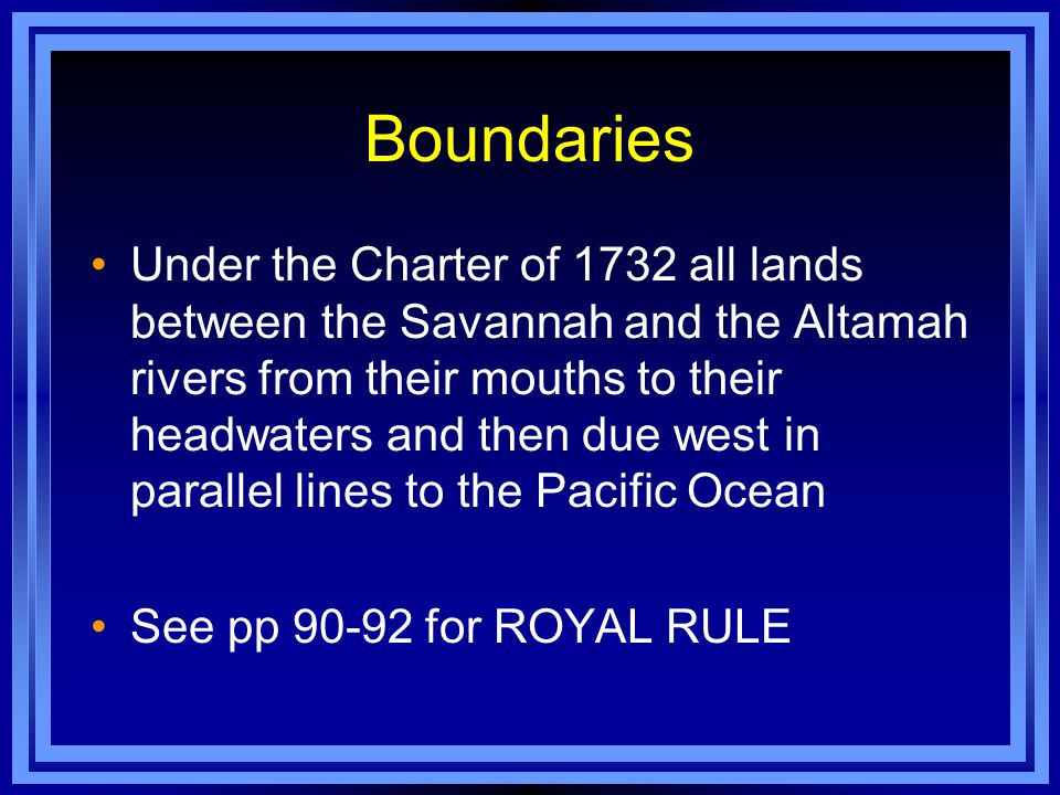 Boundaries Under the Charter of 1732 all lands between the Savannah and the Altamah rivers from their mouths to their headwaters and then due west in