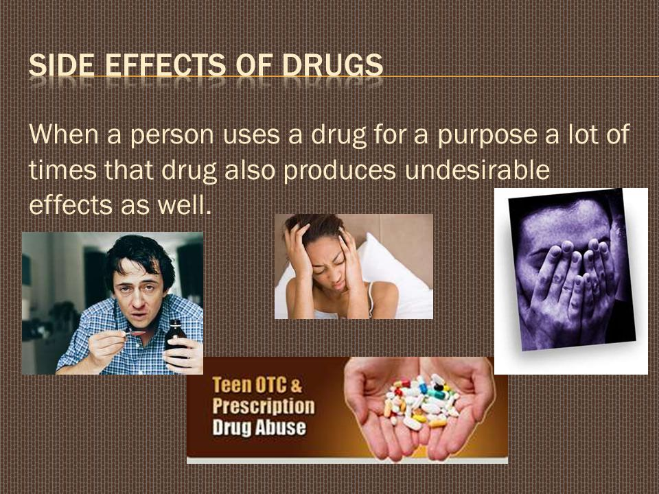 When a person uses a drug for a purpose a lot of times that drug also produces undesirable effects as well.
