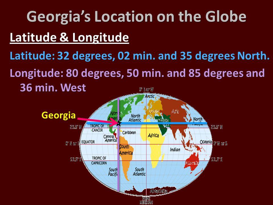 Georgia's Location on the Globe Latitude & Longitude Latitude: 32 degrees, 02 min. and 35 degrees North. Longitude: 80 degrees, 50 min. and 85 degrees