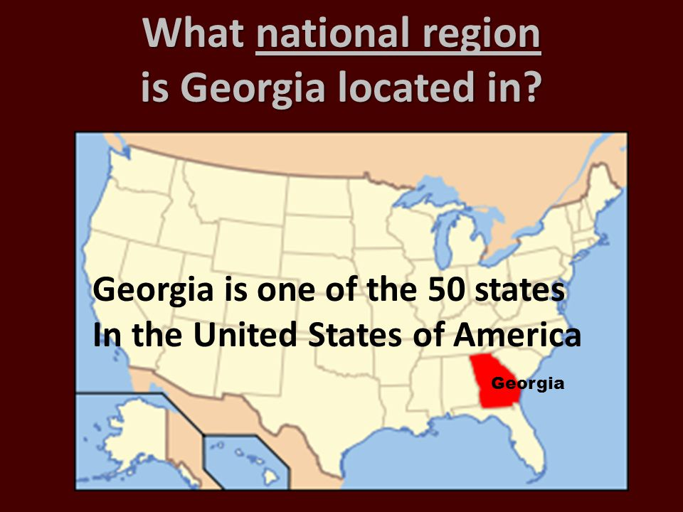 What national region is Georgia located in? Georgia is one of the 50 states In the United States of America Georgia