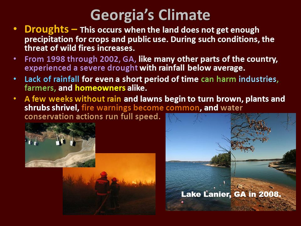 Georgia's Climate Droughts – This occurs when the land does not get enough precipitation for crops and public use. During such conditions, the threat