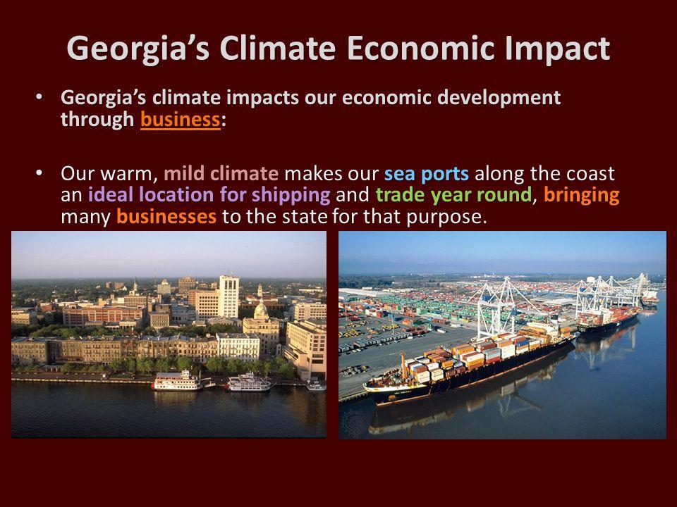 Georgia's climate impacts our economic development through business: Georgia's climate impacts our economic development through business: Our warm, mi