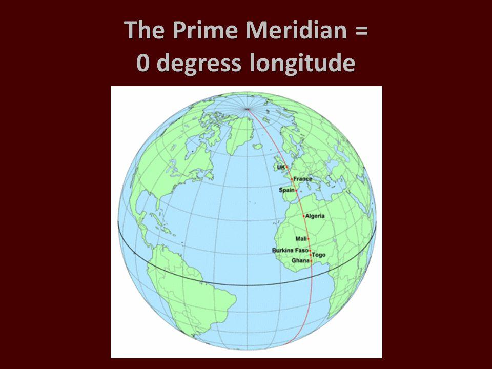 The Prime Meridian = 0 degress longitude