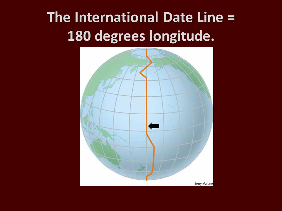The International Date Line = 180 degrees longitude.