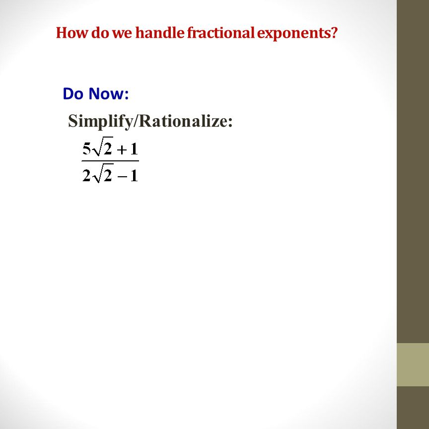 How do we handle fractional exponents.Do Now: 2 8 = 2 .