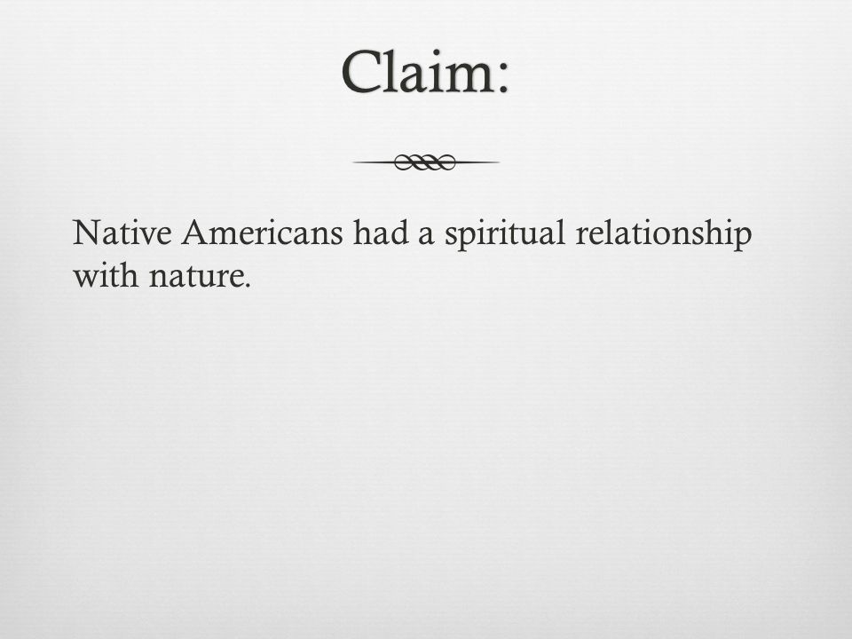 Claim: Native Americans had a spiritual relationship with nature.