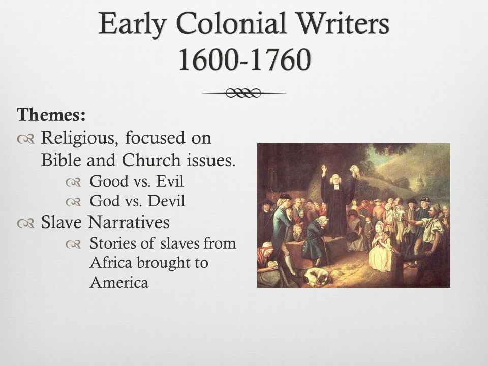 Early Colonial Writers 1600-1760 Themes:  Religious, focused on Bible and Church issues.