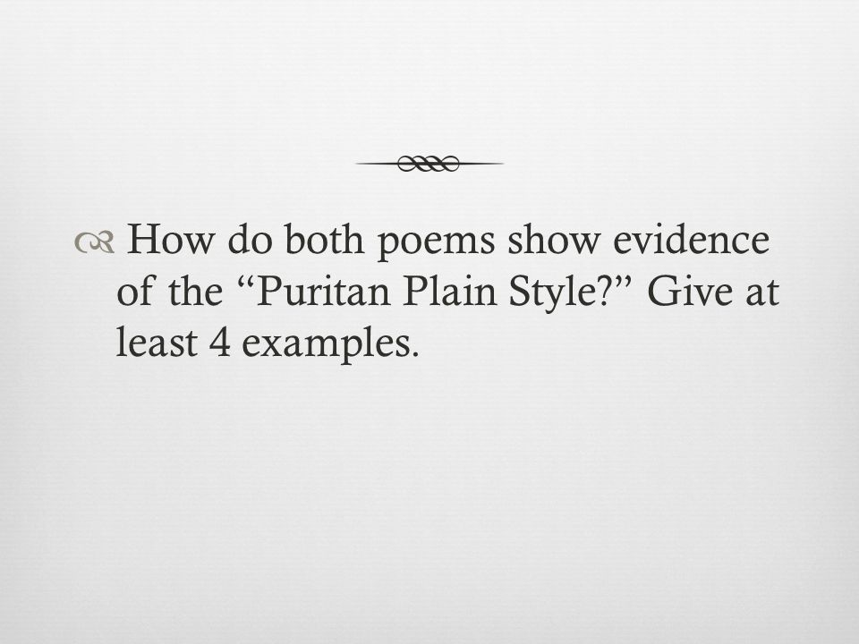  How do both poems show evidence of the Puritan Plain Style? Give at least 4 examples.