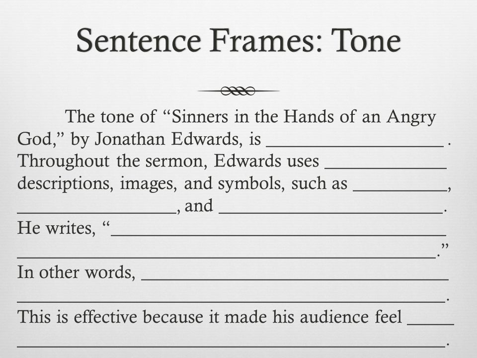 Sentence Frames: ToneSentence Frames: Tone The tone of Sinners in the Hands of an Angry God, by Jonathan Edwards, is ___________________.