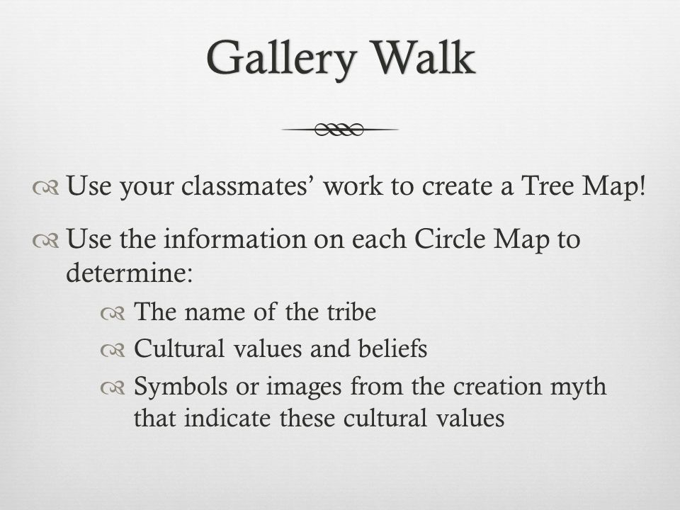 Gallery WalkGallery Walk  Use your classmates' work to create a Tree Map!  Use the information on each Circle Map to determine:  The name of the tr