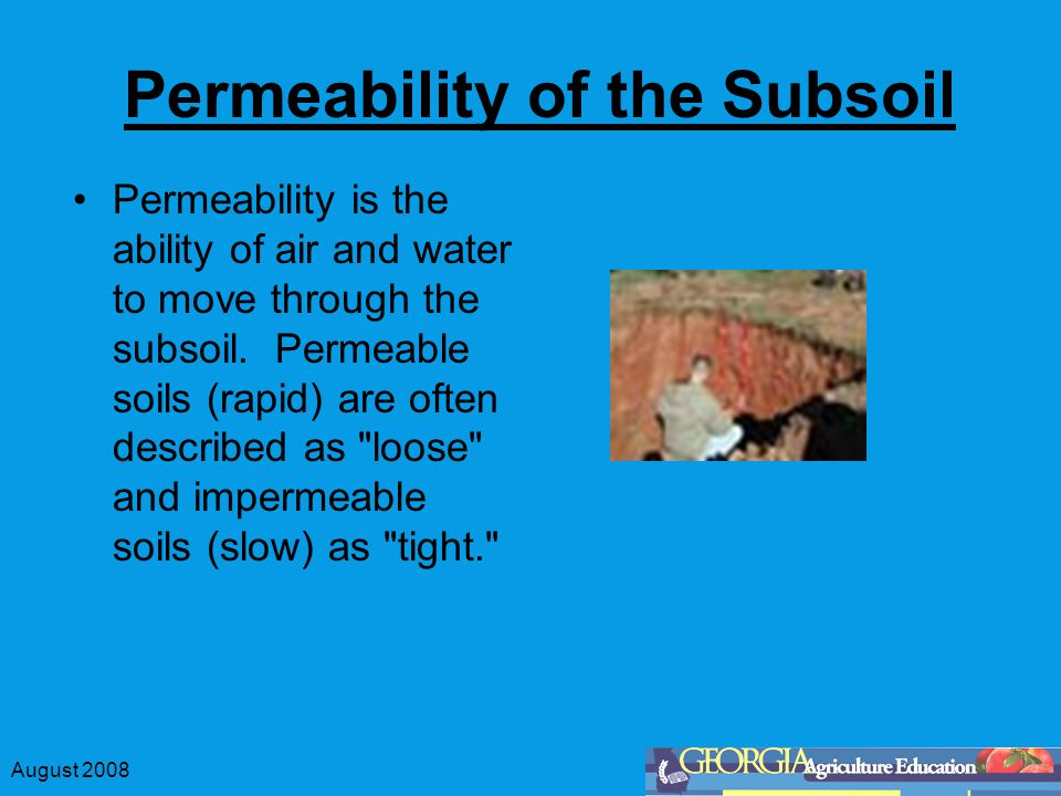 August 2008 Permeability of the Subsoil Permeability is the ability of air and water to move through the subsoil.