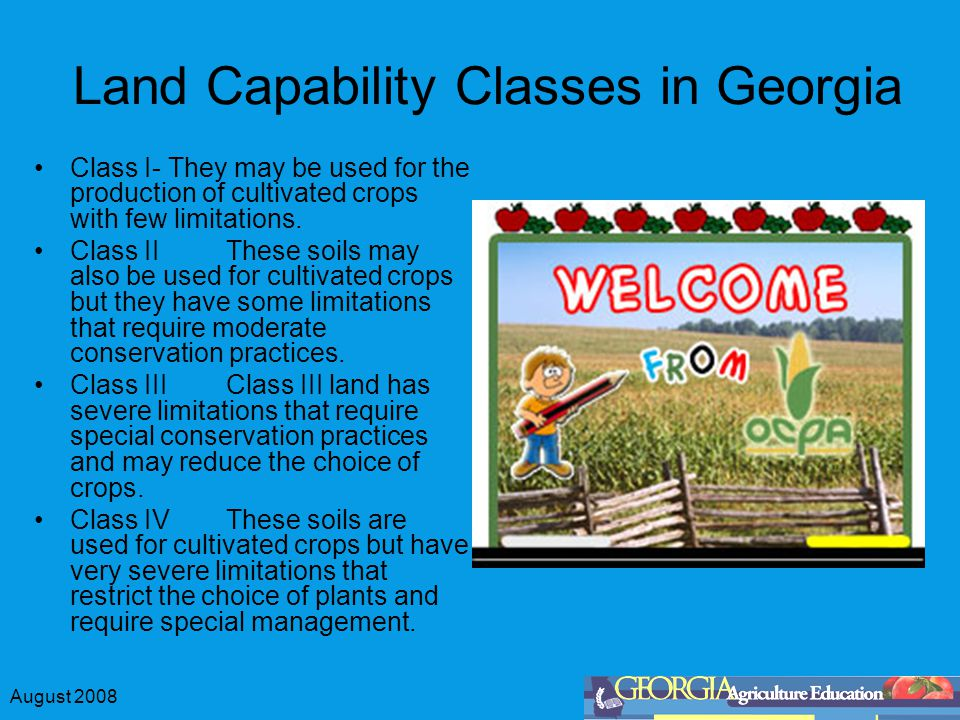 August 2008 Land Capability Classes in Georgia Class I- They may be used for the production of cultivated crops with few limitations.