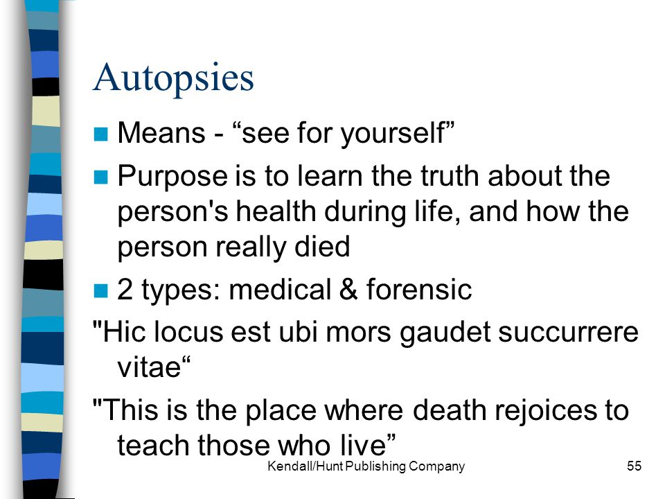 """Kendall/Hunt Publishing Company55 Autopsies Means - """"see for yourself"""" Purpose is to learn the truth about the person's health during life, and how th"""