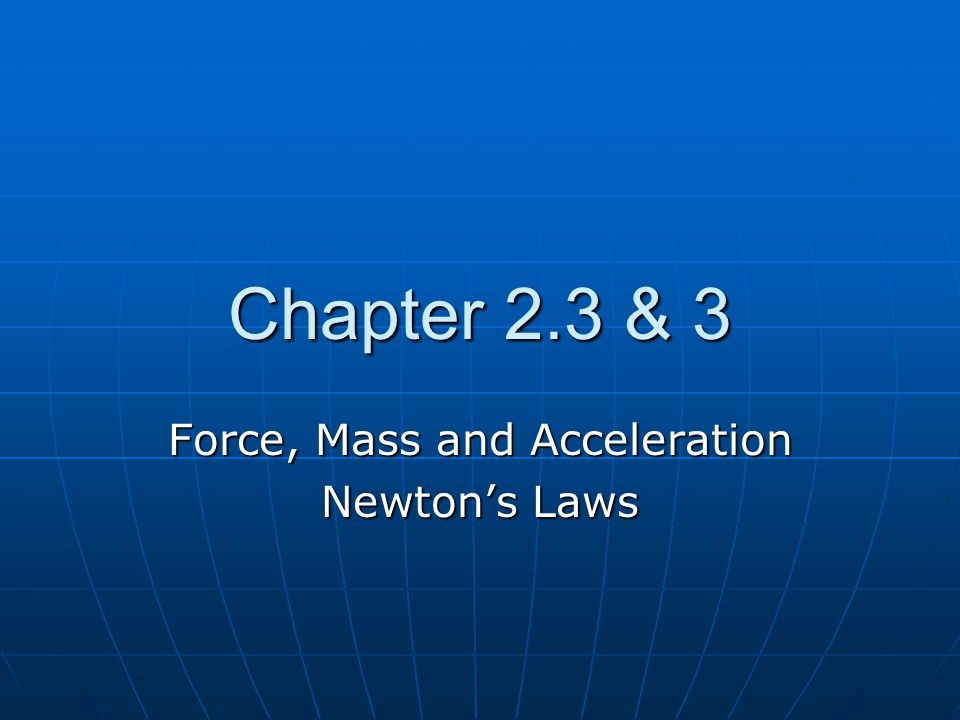 Chapter 2.3 & 3 Force, Mass and Acceleration Newton's Laws