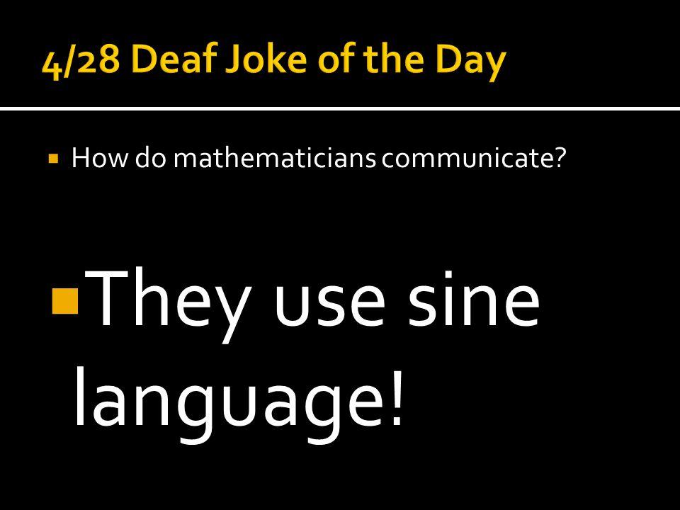 They use sine language!