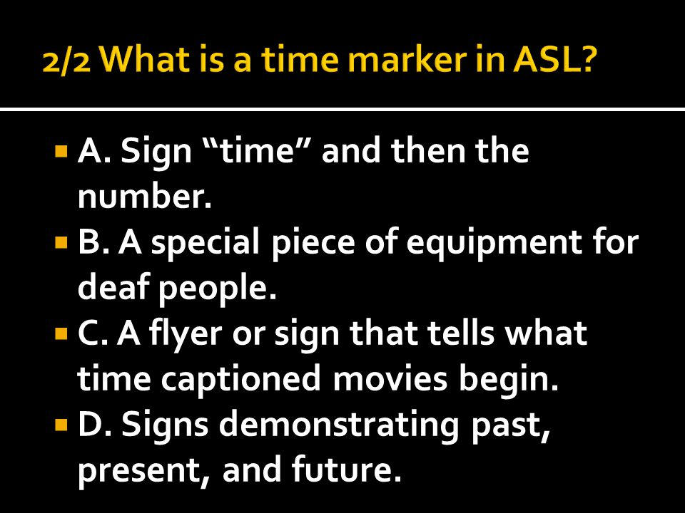  A. Sign time and then the number.  B. A special piece of equipment for deaf people.