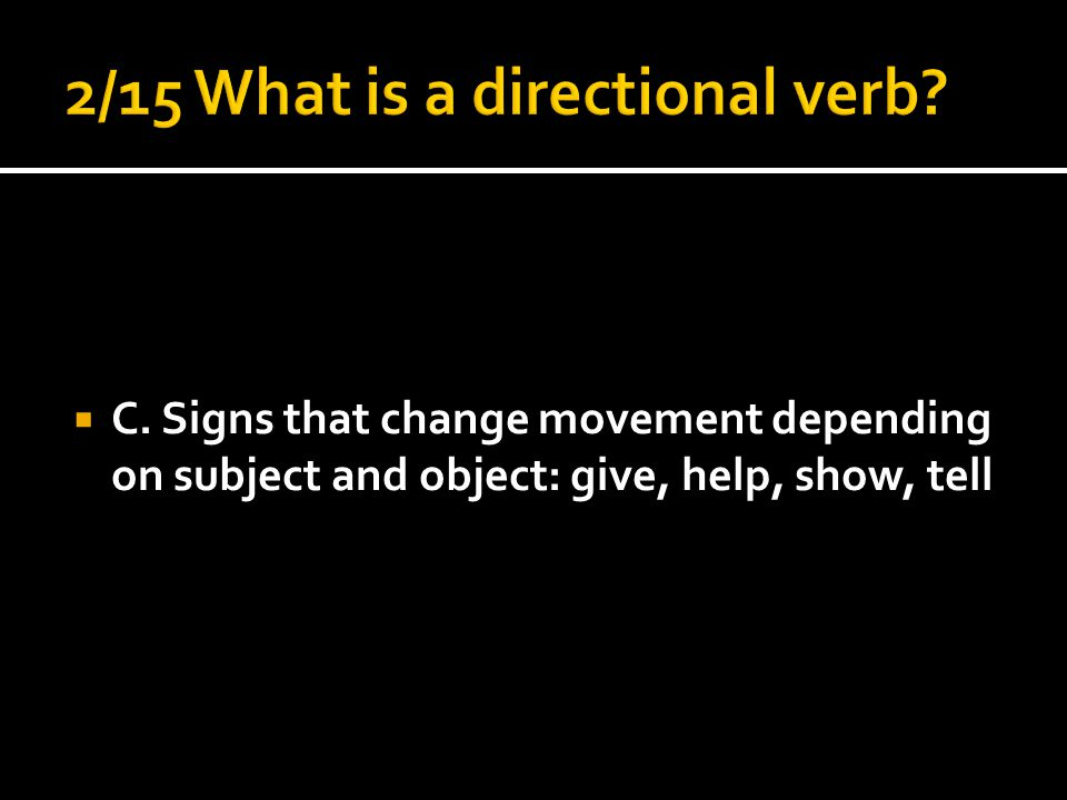  C. Signs that change movement depending on subject and object: give, help, show, tell