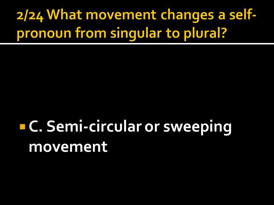  C. Semi-circular or sweeping movement