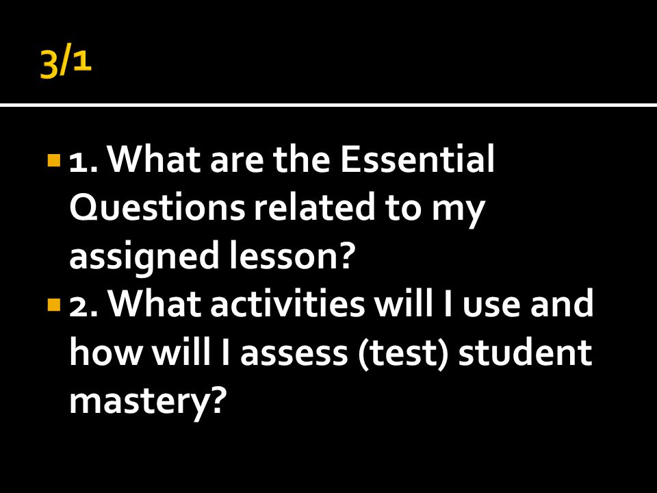  1. What are the Essential Questions related to my assigned lesson.