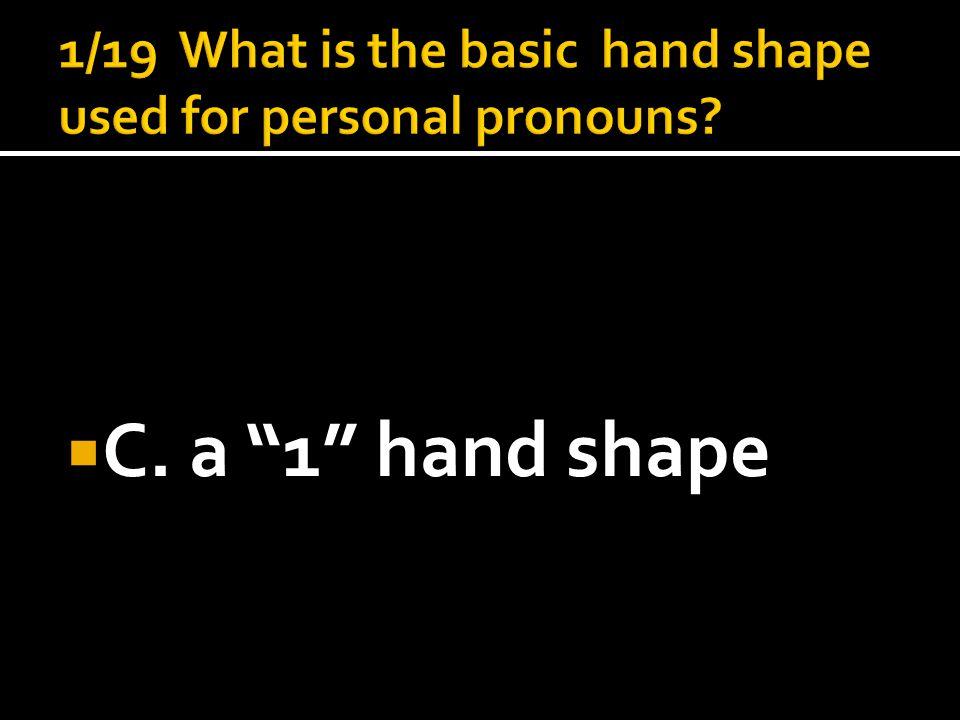  C. a 1 hand shape