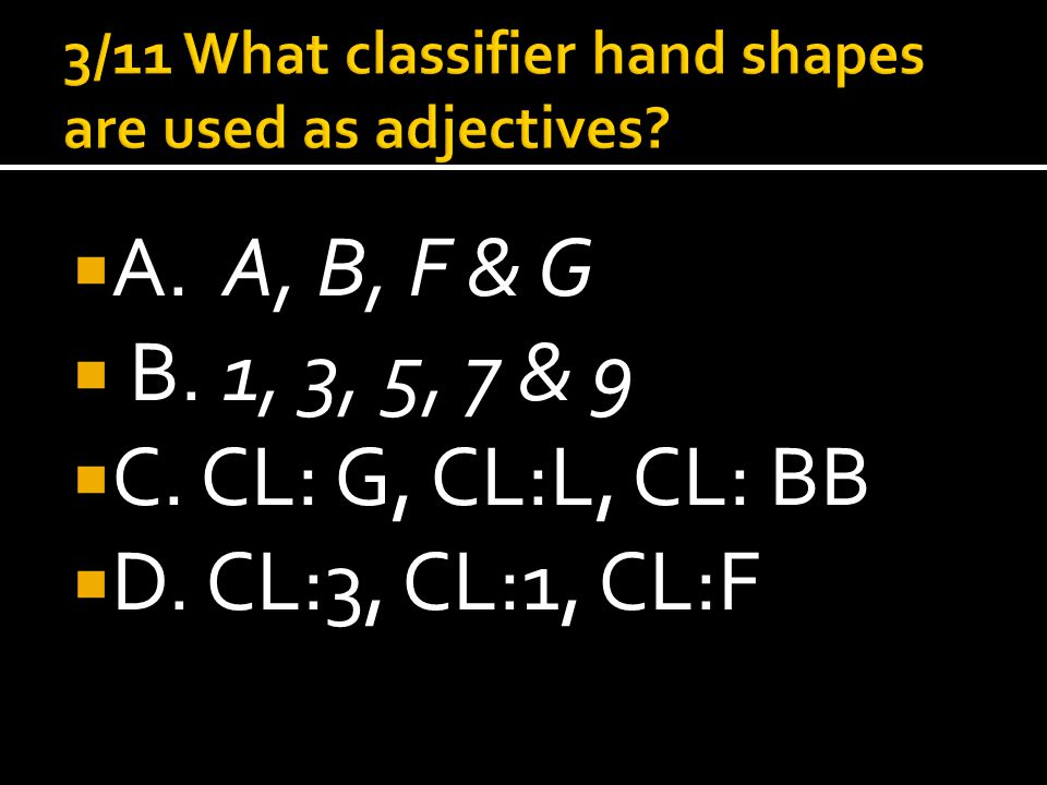  A. A, B, F & G  B. 1, 3, 5, 7 & 9  C. CL: G, CL:L, CL: BB  D. CL:3, CL:1, CL:F